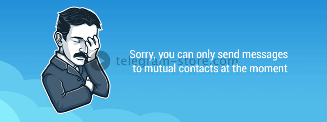 sorry-you-can-only-send-messages-to-mutual-contacts-at-the-moment.png